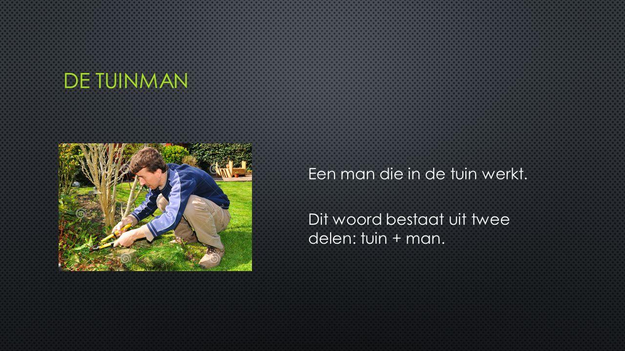 Een man die in de tuin werkt. Dit woord bestaat uit twee delen: tuin + man.