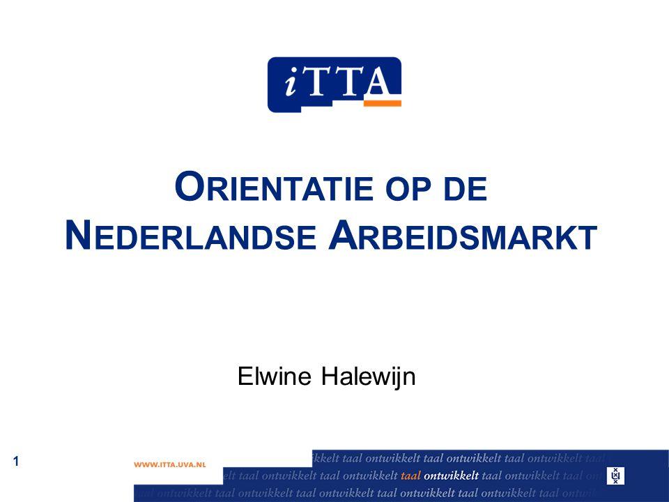 O RIENTATIE OP DE N EDERLANDSE A RBEIDSMARKT Elwine Halewijn 1