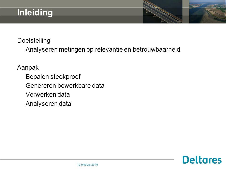 13 oktober 2010 Inleiding Doelstelling Analyseren metingen op relevantie en betrouwbaarheid Aanpak Bepalen steekproef Genereren bewerkbare data Verwer