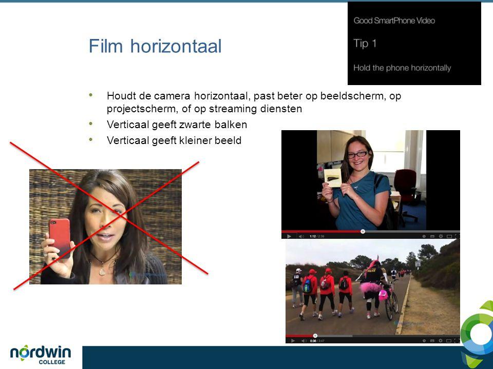 Film horizontaal Houdt de camera horizontaal, past beter op beeldscherm, op projectscherm, of op streaming diensten Verticaal geeft zwarte balken Verticaal geeft kleiner beeld
