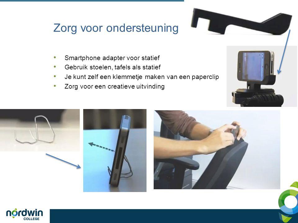 Zorg voor ondersteuning Smartphone adapter voor statief Gebruik stoelen, tafels als statief Je kunt zelf een klemmetje maken van een paperclip Zorg vo