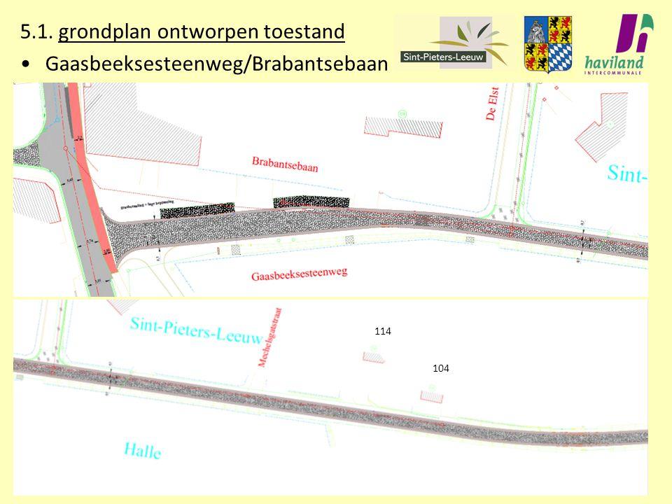 5.1. grondplan ontworpen toestand Gaasbeeksesteenweg/Brabantsebaan 114 104