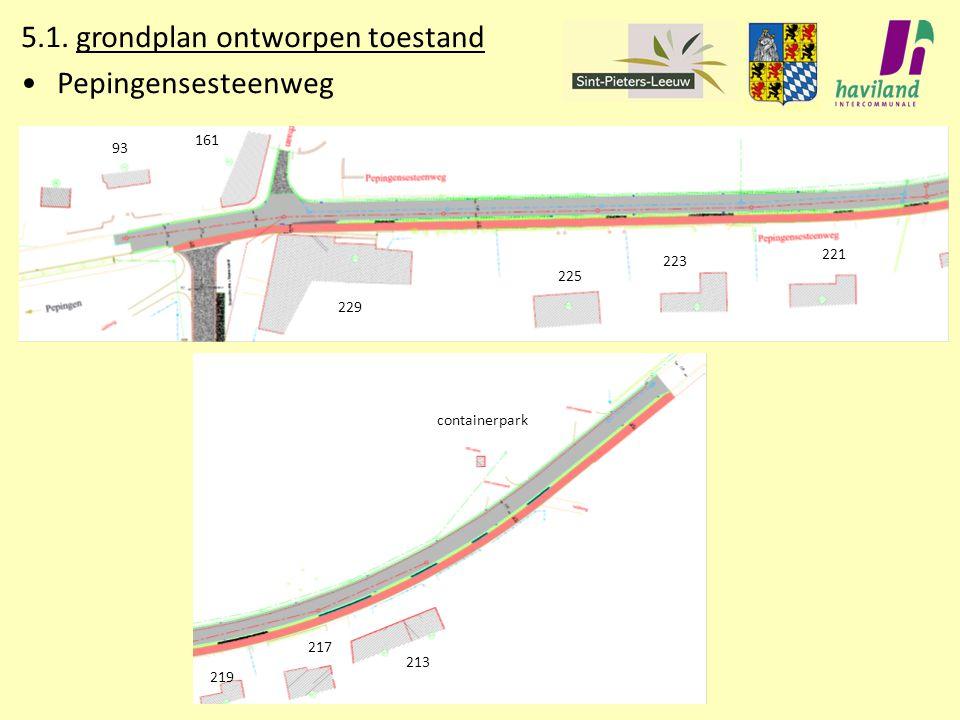 5.1. grondplan ontworpen toestand Pepingensesteenweg 229 225 223 221 161 93 219 217 213 containerpark