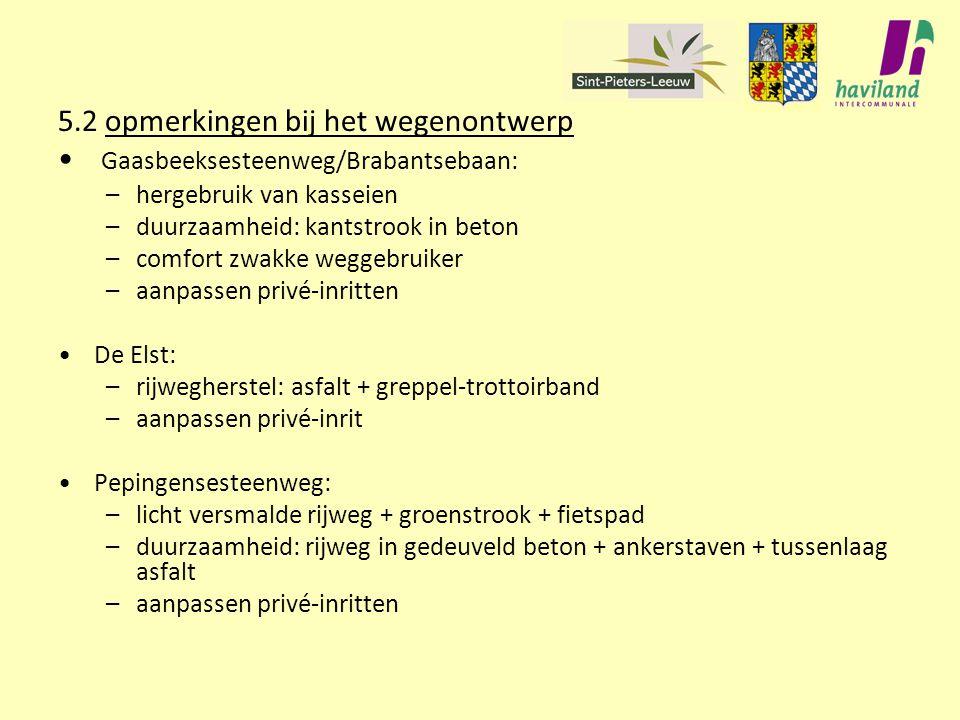 5.2 opmerkingen bij het wegenontwerp Gaasbeeksesteenweg/Brabantsebaan: –hergebruik van kasseien –duurzaamheid: kantstrook in beton –comfort zwakke weg
