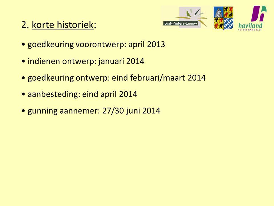 2. korte historiek: goedkeuring voorontwerp: april 2013 indienen ontwerp: januari 2014 goedkeuring ontwerp: eind februari/maart 2014 aanbesteding: ein