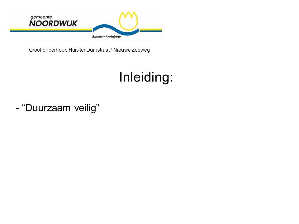 Groot onderhoud Huis ter Duinstraat / Nieuwe Zeeweg Inleiding: - Duurzaam veilig
