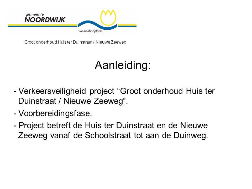 Groot onderhoud Huis ter Duinstraat / Nieuwe Zeeweg Aanleiding: - Verkeersveiligheid project Groot onderhoud Huis ter Duinstraat / Nieuwe Zeeweg .