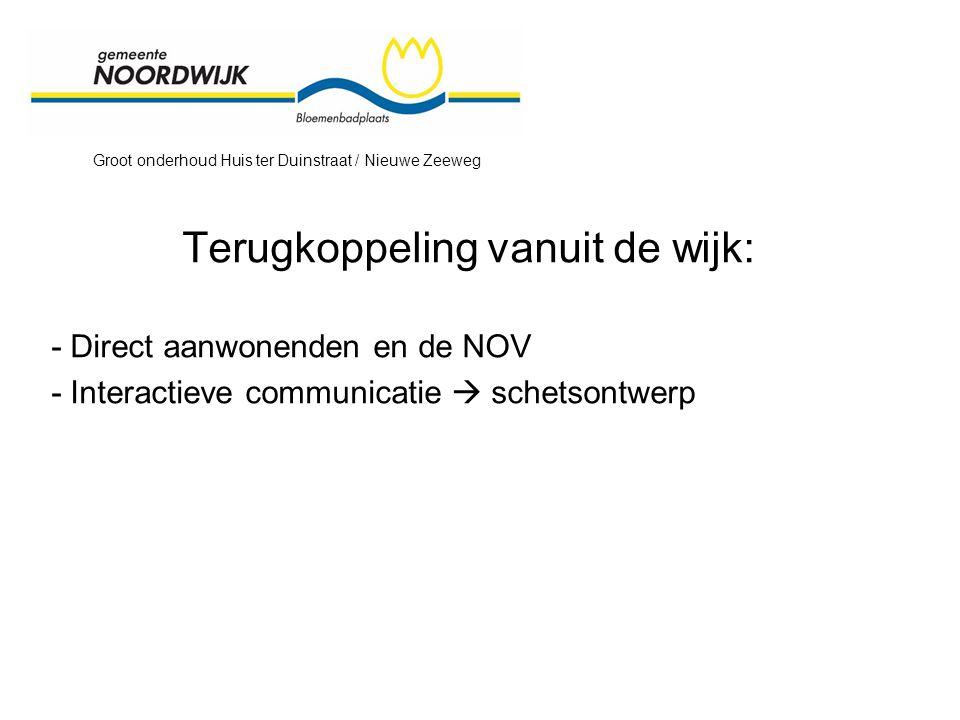 Groot onderhoud Huis ter Duinstraat / Nieuwe Zeeweg Terugkoppeling vanuit de wijk: - Direct aanwonenden en de NOV - Interactieve communicatie  schetsontwerp