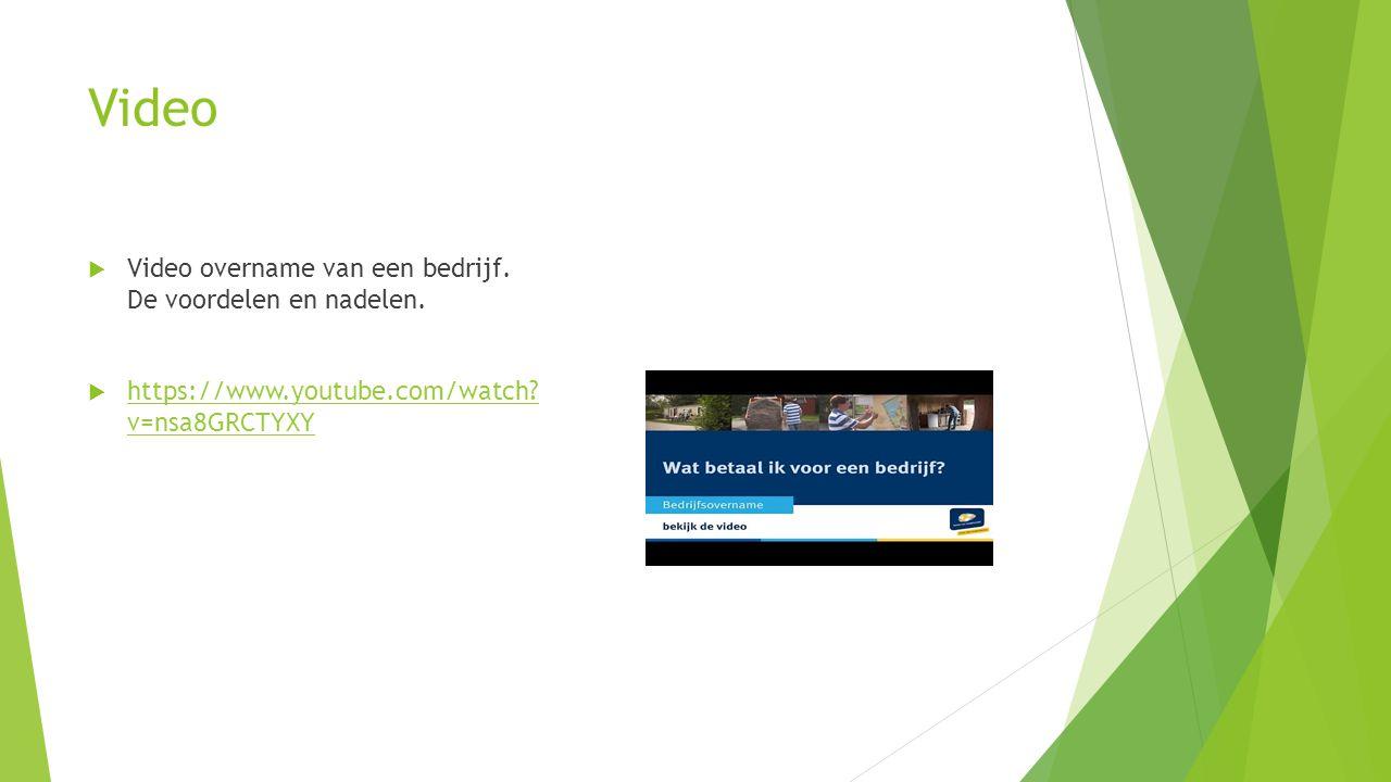 Video  Video overname van een bedrijf. De voordelen en nadelen.  https://www.youtube.com/watch? v=nsa8GRCTYXY https://www.youtube.com/watch? v=nsa8G