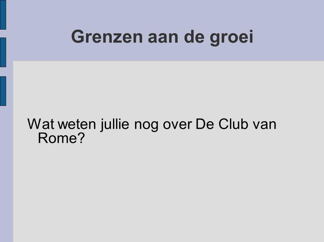 Grenzen aan de groei Wat weten jullie nog over De Club van Rome?