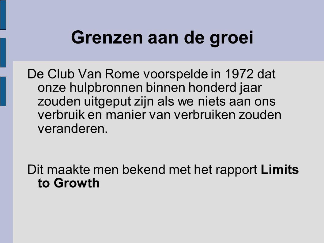 Grenzen aan de groei De Club Van Rome voorspelde in 1972 dat onze hulpbronnen binnen honderd jaar zouden uitgeput zijn als we niets aan ons verbruik e