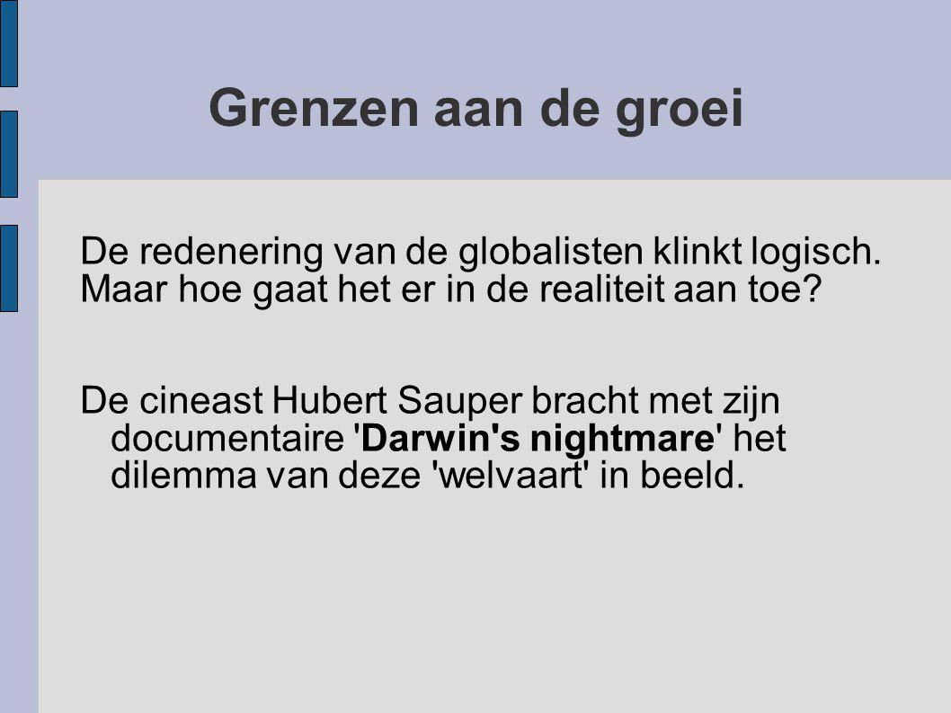 Grenzen aan de groei De redenering van de globalisten klinkt logisch. Maar hoe gaat het er in de realiteit aan toe? De cineast Hubert Sauper bracht me