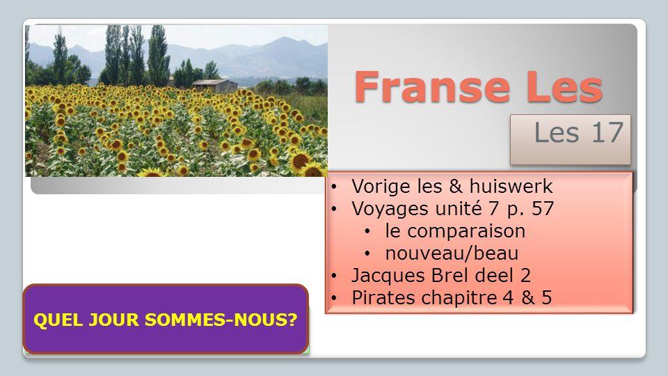 Franse Les Les 17 Vorige les & huiswerk Voyages unité 7 p. 57 le comparaison nouveau/beau Jacques Brel deel 2 Pirates chapitre 4 & 5 Vorige les & huis