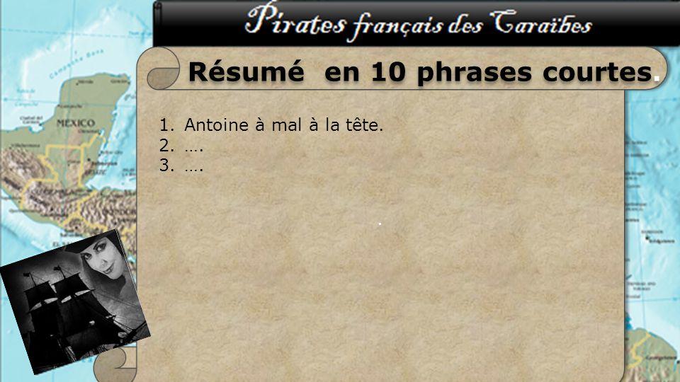 .. Résumé en 10 phrases courtes. 1.Antoine à mal à la tête. 2.…. 3.….