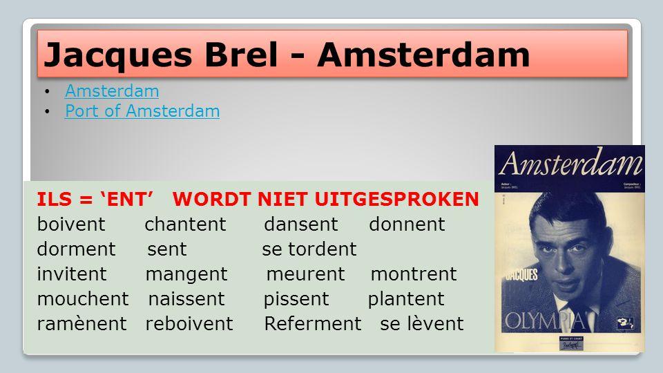 Jacques Brel - Amsterdam Amsterdam Port of Amsterdam ILS = 'ENT' WORDT NIET UITGESPROKEN boivent chantent dansent donnent dorment sent se tordent invi