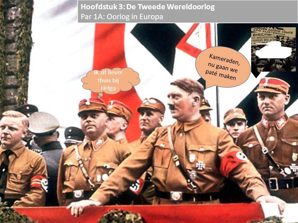 Hoofdstuk 3: De Tweede Wereldoorlog Par 1A: Oorlog in Europa Kameraden, nu gaan we paté maken Ik zit liever thuis bij Helga