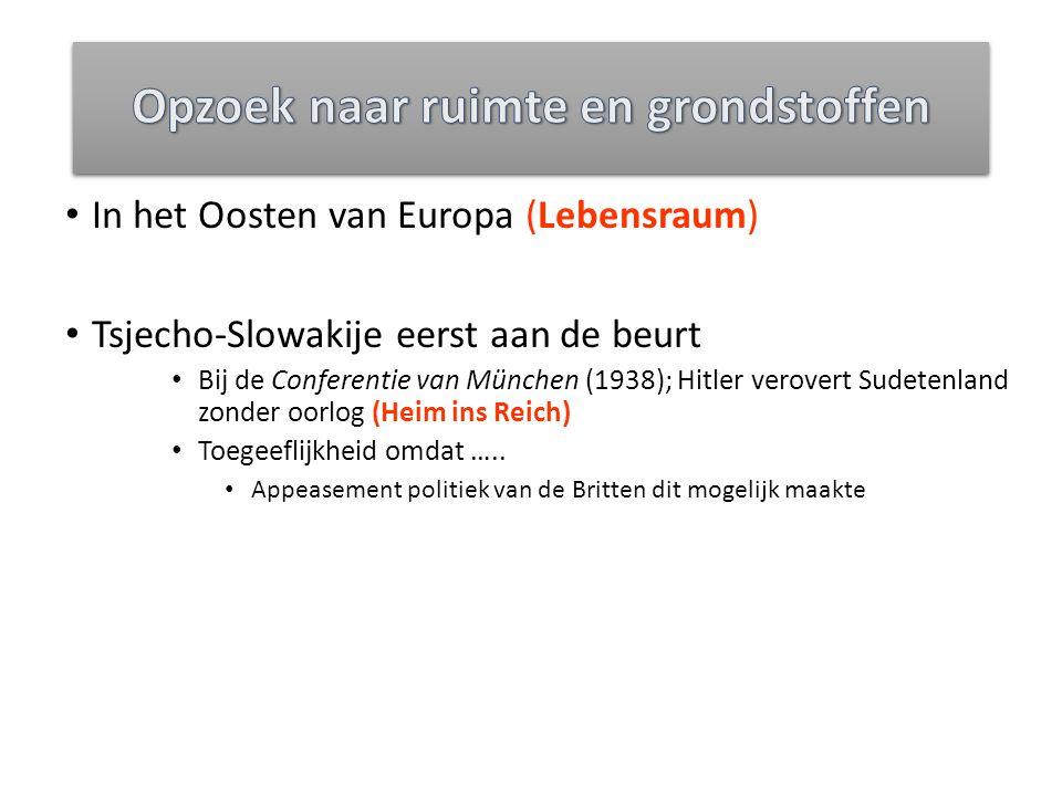 In het Oosten van Europa (Lebensraum) Tsjecho-Slowakije eerst aan de beurt Bij de Conferentie van München (1938); Hitler verovert Sudetenland zonder o