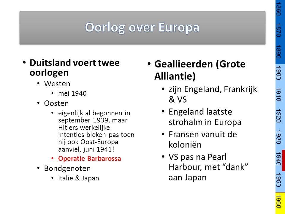 Duitsland voert twee oorlogen Westen mei 1940 Oosten eigenlijk al begonnen in september 1939, maar Hitlers werkelijke intenties bleken pas toen hij oo