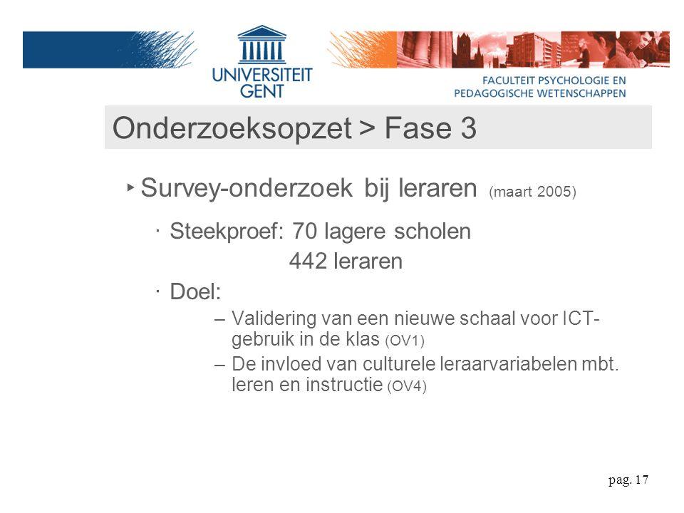 ‣ Survey-onderzoek bij leraren (maart 2005) ‧ Steekproef: 70 lagere scholen 442 leraren ‧ Doel: –Validering van een nieuwe schaal voor ICT- gebruik in de klas (OV1) –De invloed van culturele leraarvariabelen mbt.