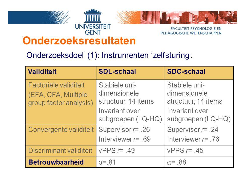 Onderzoeksresultaten Onderzoeksdoel (1): Instrumenten 'zelfsturing '. Validiteit SDL-schaalSDC-schaal Factoriële validiteit (EFA, CFA, Multiple group