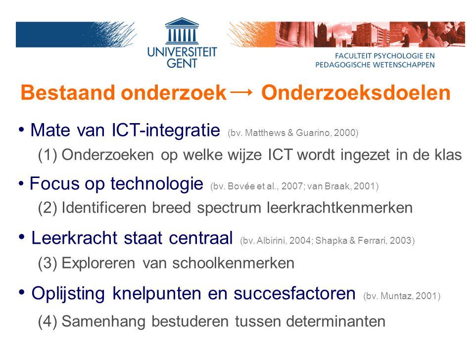 Bestaand onderzoek Onderzoeksdoelen Mate van ICT-integratie (bv. Matthews & Guarino, 2000) (1) Onderzoeken op welke wijze ICT wordt ingezet in de klas