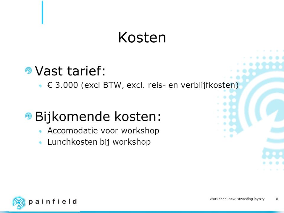 8 Workshop: bewustwording loyalty Kosten Vast tarief: € 3.000 (excl BTW, excl.