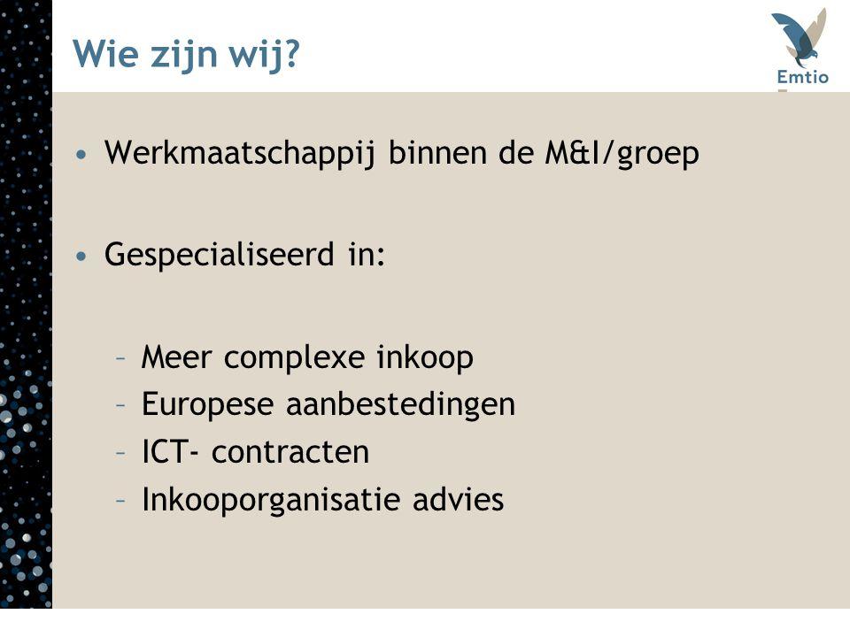 Wie zijn wij? Werkmaatschappij binnen de M&I/groep Gespecialiseerd in: –Meer complexe inkoop –Europese aanbestedingen –ICT- contracten –Inkooporganisa