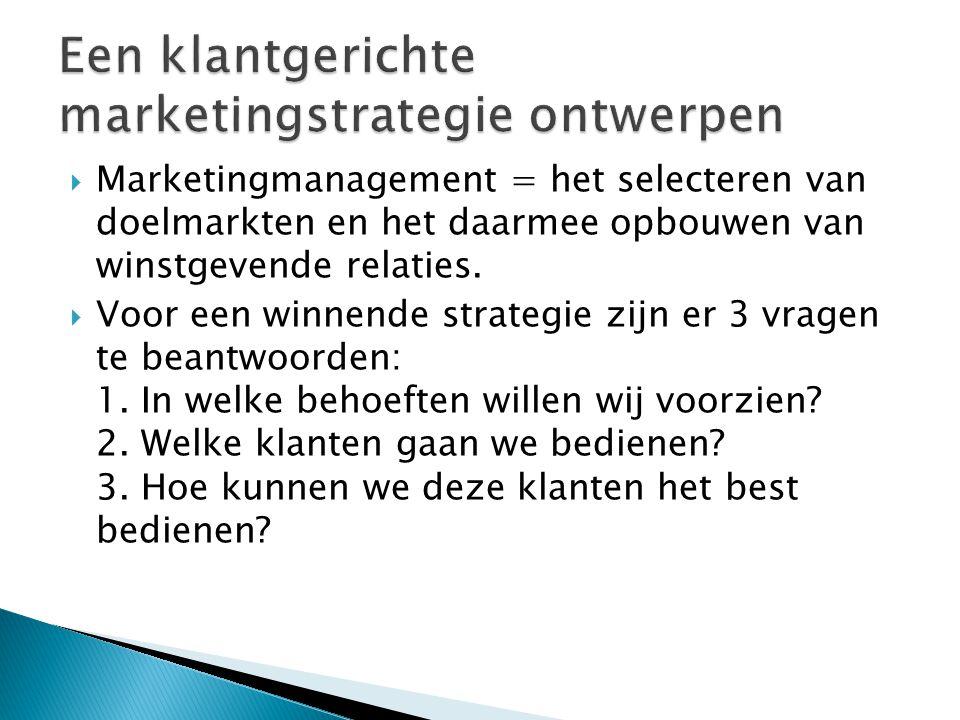  Marketingmanagement = het selecteren van doelmarkten en het daarmee opbouwen van winstgevende relaties.  Voor een winnende strategie zijn er 3 vrag