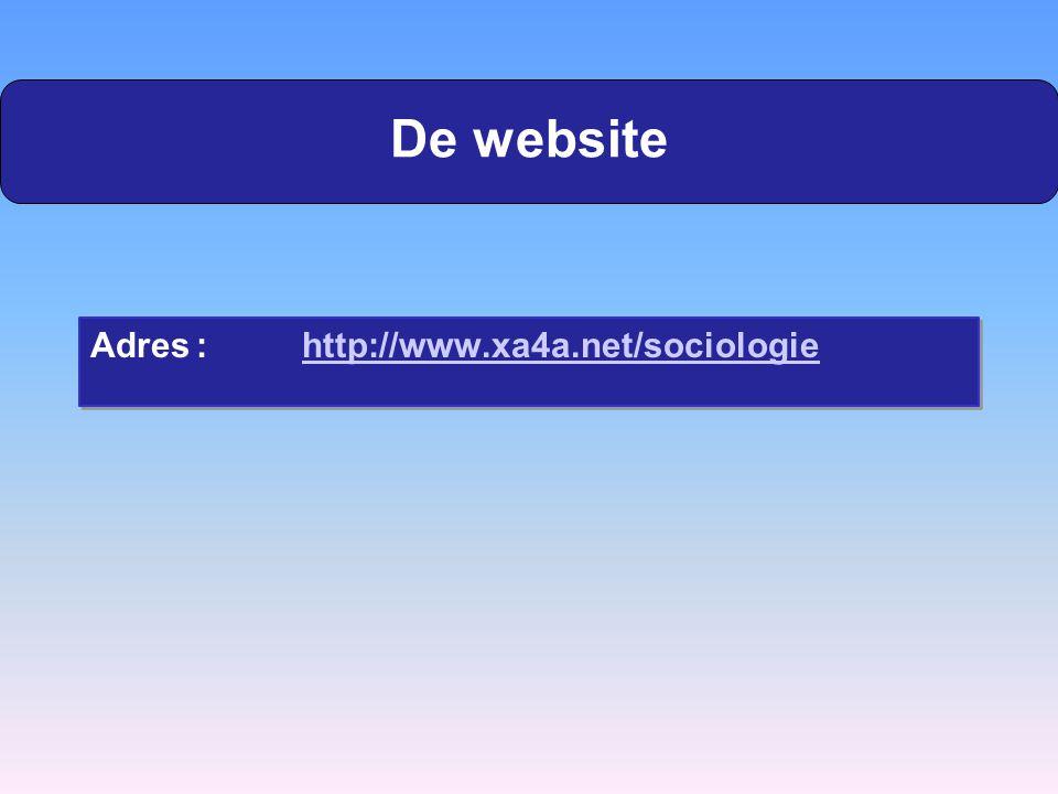 De website Adres: http://www.xa4a.net/sociologiehttp://www.xa4a.net/sociologie Adres: http://www.xa4a.net/sociologiehttp://www.xa4a.net/sociologie