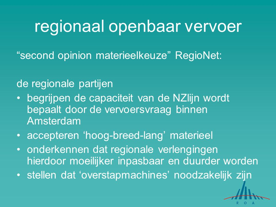 """regionaal openbaar vervoer """"second opinion materieelkeuze"""" RegioNet: de regionale partijen begrijpen de capaciteit van de NZlijn wordt bepaalt door de"""