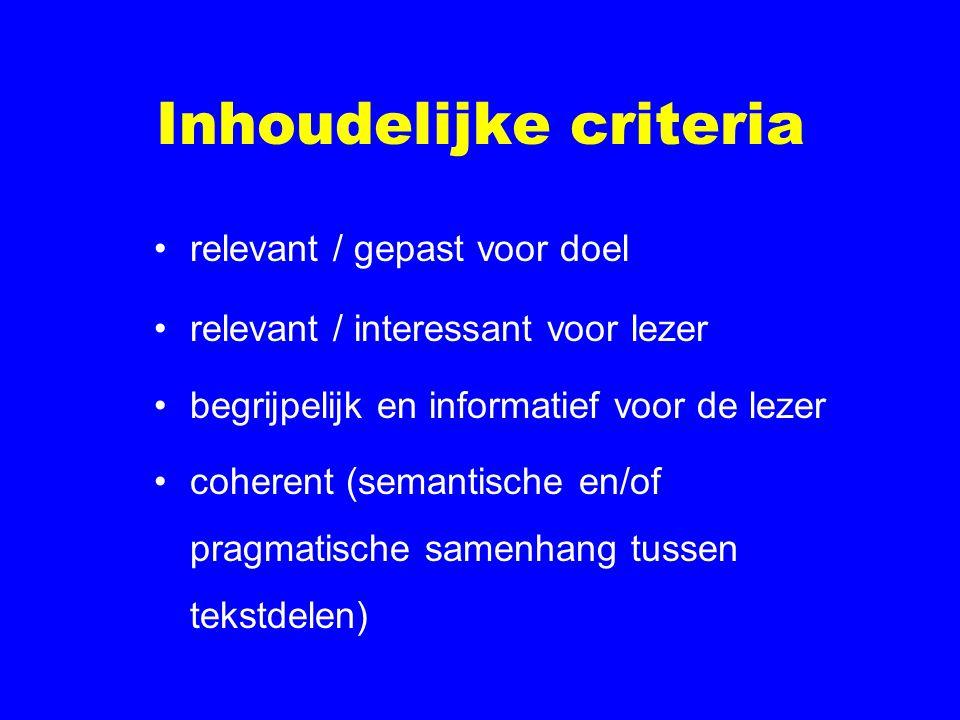 Inhoudelijke criteria relevant / gepast voor doel relevant / interessant voor lezer begrijpelijk en informatief voor de lezer coherent (semantische en/of pragmatische samenhang tussen tekstdelen)