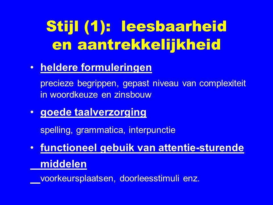 Stijl (1): leesbaarheid en aantrekkelijkheid heldere formuleringen precieze begrippen, gepast niveau van complexiteit in woordkeuze en zinsbouw goede