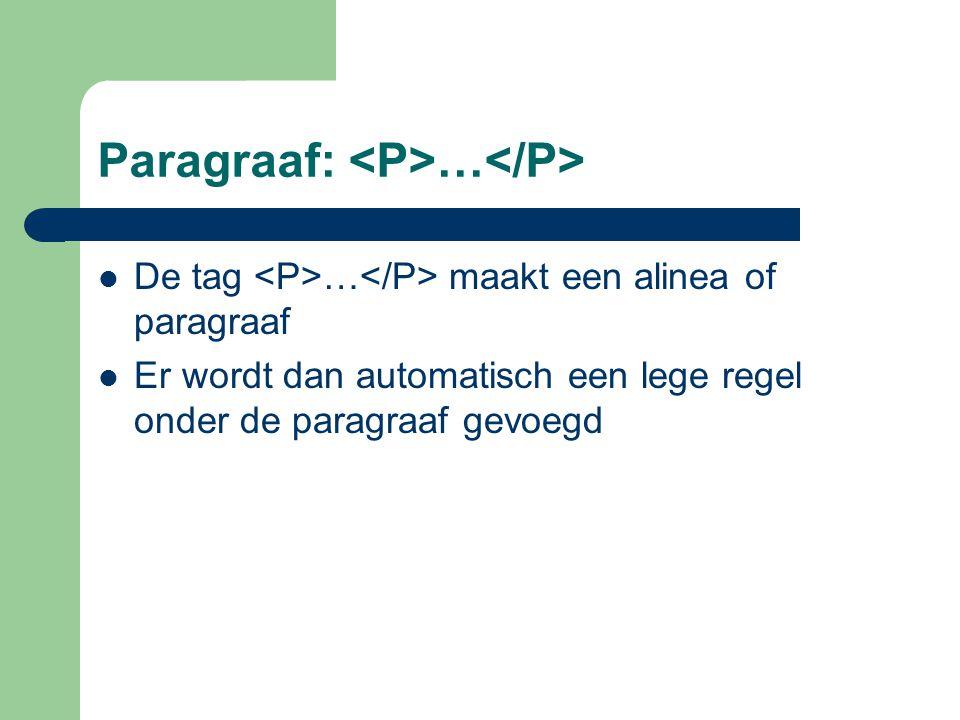Paragraaf: … De tag … maakt een alinea of paragraaf Er wordt dan automatisch een lege regel onder de paragraaf gevoegd