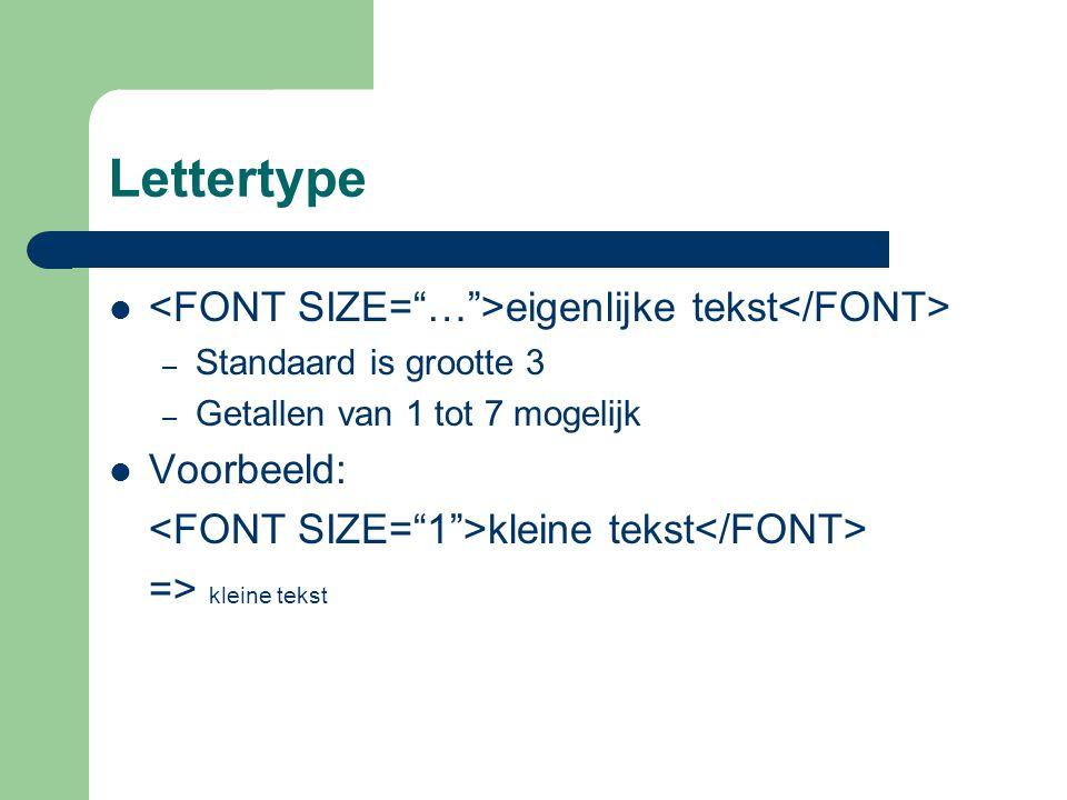 Lettertype eigenlijke tekst – Standaard is grootte 3 – Getallen van 1 tot 7 mogelijk Voorbeeld: kleine tekst => kleine tekst