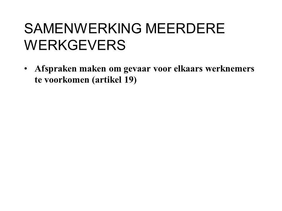 SAMENWERKING MEERDERE WERKGEVERS Afspraken maken om gevaar voor elkaars werknemers te voorkomen (artikel 19)