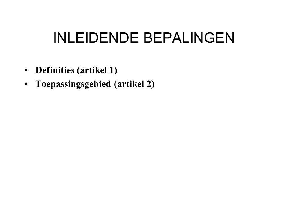 INLEIDENDE BEPALINGEN Definities (artikel 1) Toepassingsgebied (artikel 2)