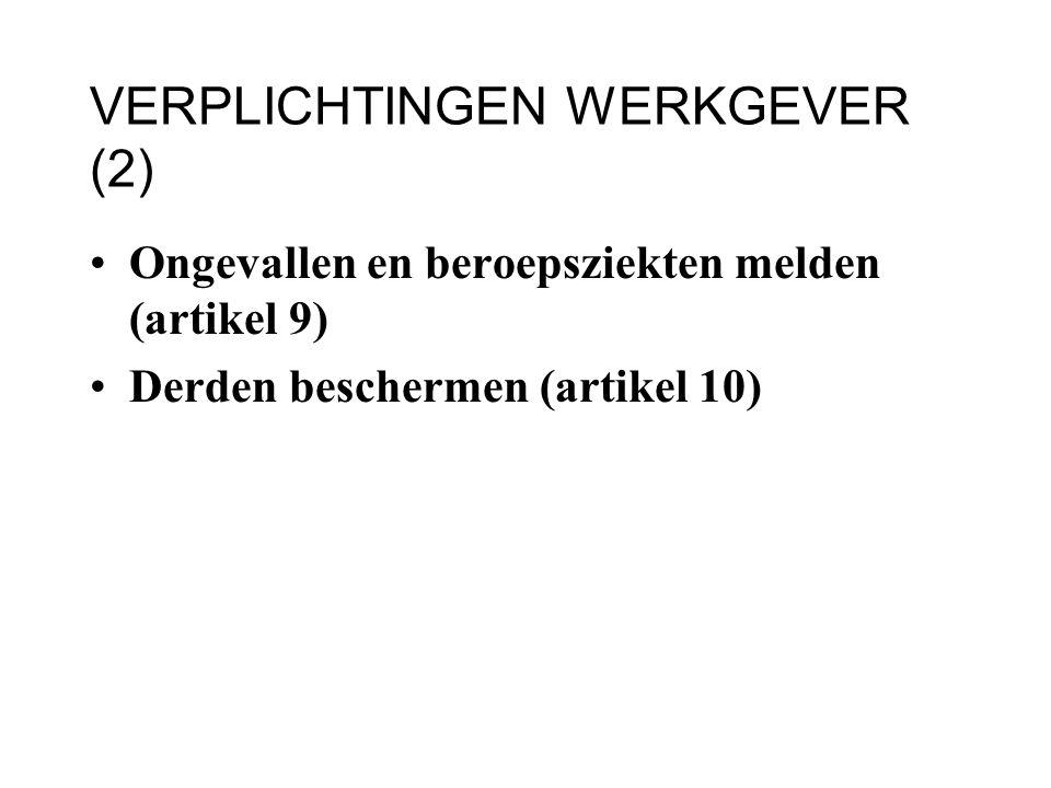 VERPLICHTINGEN WERKGEVER (2) Ongevallen en beroepsziekten melden (artikel 9) Derden beschermen (artikel 10)