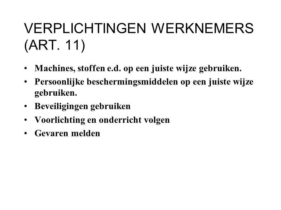 VERPLICHTINGEN WERKNEMERS (ART. 11) Machines, stoffen e.d. op een juiste wijze gebruiken. Persoonlijke beschermingsmiddelen op een juiste wijze gebrui
