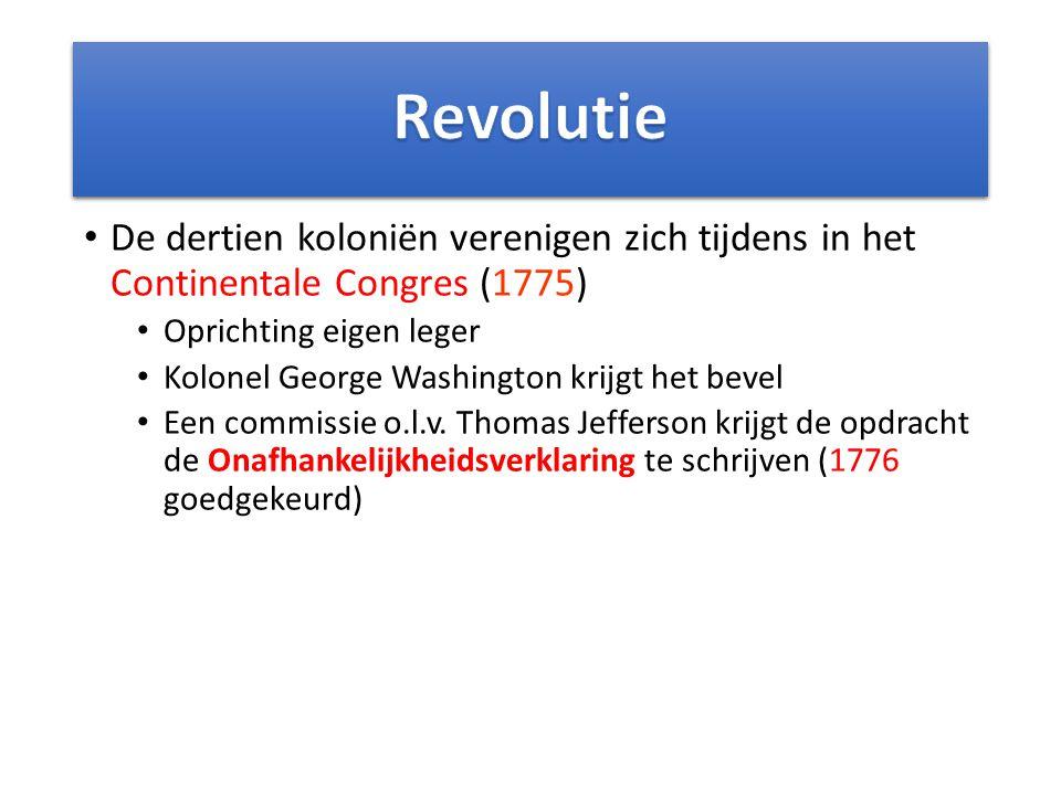 De dertien koloniën verenigen zich tijdens in het Continentale Congres (1775) Oprichting eigen leger Kolonel George Washington krijgt het bevel Een commissie o.l.v.