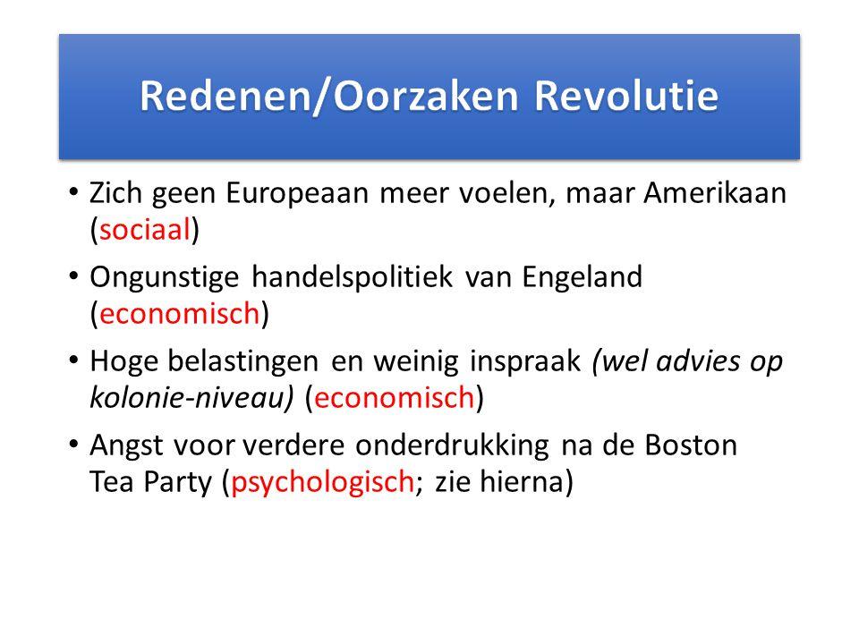 Zich geen Europeaan meer voelen, maar Amerikaan (sociaal) Ongunstige handelspolitiek van Engeland (economisch) Hoge belastingen en weinig inspraak (wel advies op kolonie-niveau) (economisch) Angst voor verdere onderdrukking na de Boston Tea Party (psychologisch; zie hierna)