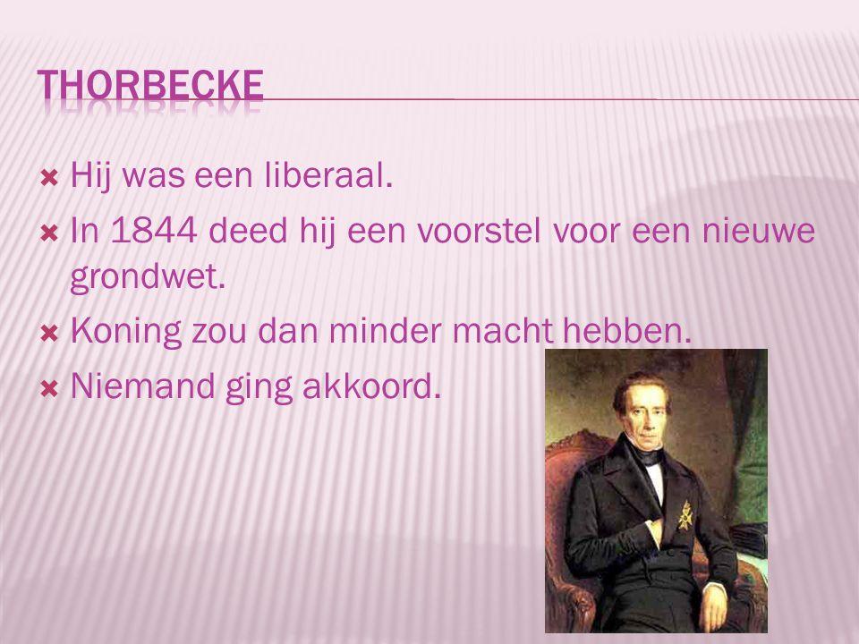  Hij was een liberaal.  In 1844 deed hij een voorstel voor een nieuwe grondwet.  Koning zou dan minder macht hebben.  Niemand ging akkoord.