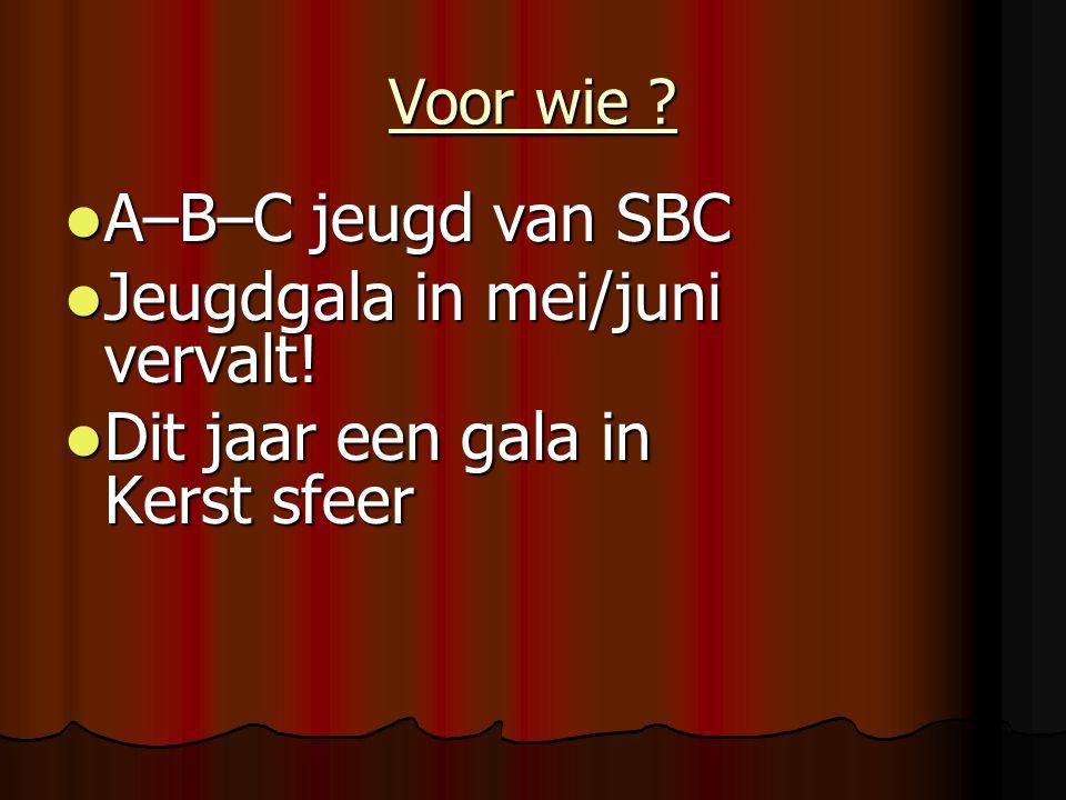 Voor wie ? A–B–C jeugd van SBC A–B–C jeugd van SBC Jeugdgala in mei/juni vervalt! Jeugdgala in mei/juni vervalt! Dit jaar een gala in Kerst sfeer Dit