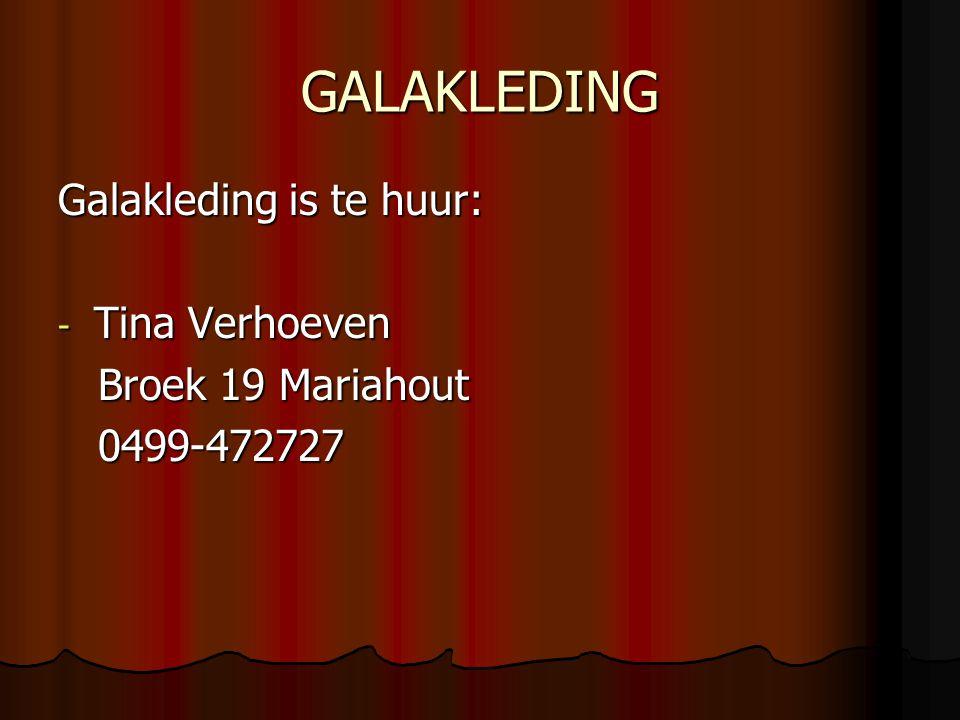 GALAKLEDING Galakleding is te huur: - Tina Verhoeven Broek 19 Mariahout Broek 19 Mariahout 0499-472727 0499-472727
