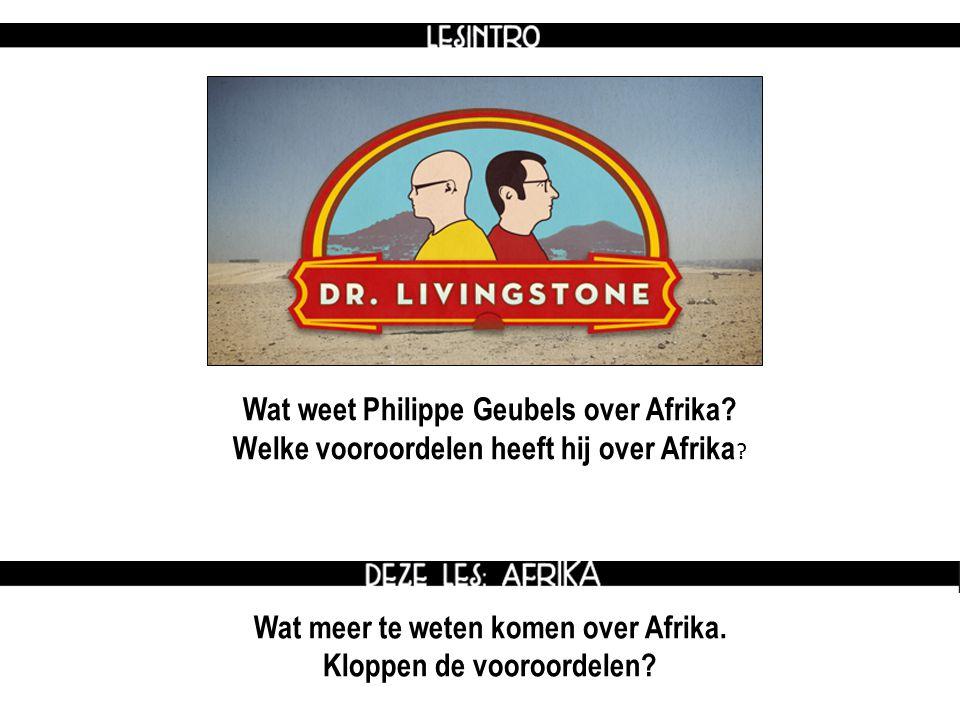 Wat weet Philippe Geubels over Afrika. Welke vooroordelen heeft hij over Afrika .