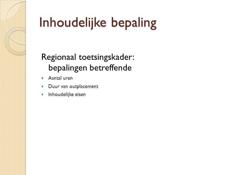 Inhoudelijke bepaling Regionaal toetsingskader: bepalingen betreffende Aantal uren Duur van outplacement Inhoudelijke eisen