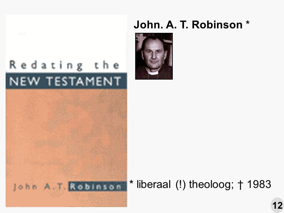 * John. A. T. Robinson * * * liberaal (!) theoloog; † 1983 12