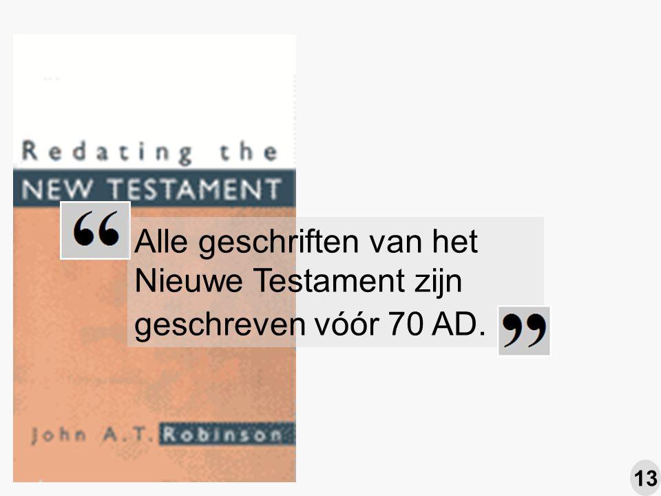 Alle geschriften van het Nieuwe Testament zijn geschreven vóór 70 AD. 13