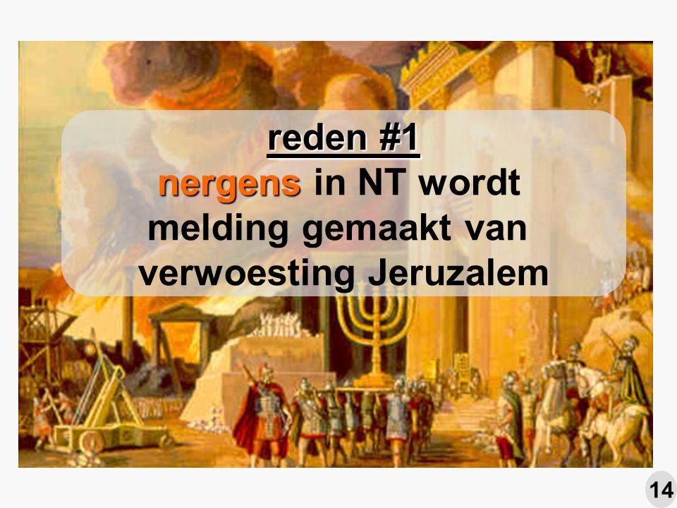reden #1 nergens nergens in NT wordt melding gemaakt van verwoesting Jeruzalem 14