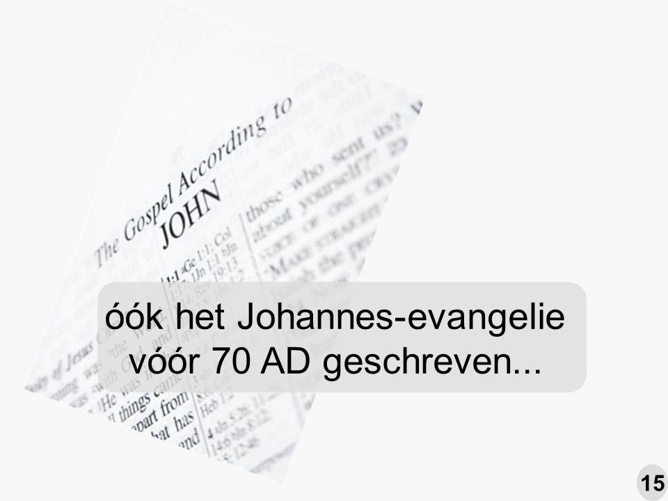 óók het Johannes-evangelie vóór 70 AD geschreven... 15
