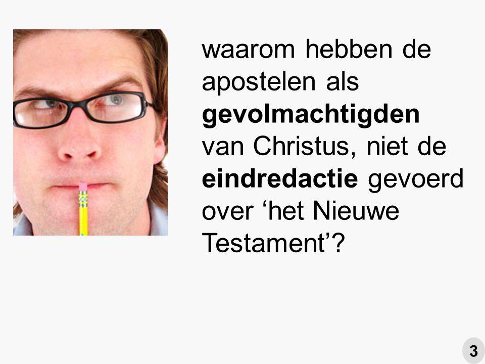 waarom hebben de apostelen als gevolmachtigden van Christus, niet de eindredactie gevoerd over 'het Nieuwe Testament'.